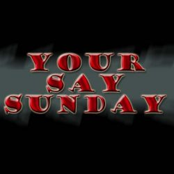 Your Say Sunday 25/7/2010