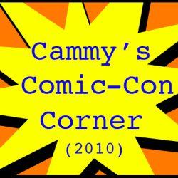 Cammy's Comic-Con Corner 2010