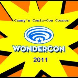 Cammy's Comic-Con Corner: WonderCon 2011