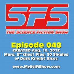 Episode 48: Mars, B**ches and 50 Shades of the Dark Knight Rises