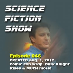 Episode 046: Comic Con Wrap, Dark Knight Rises and MUCH MORE