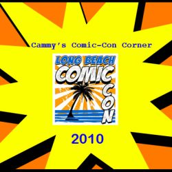 Cammy's Comic-Con Corner – Long Beach 2010