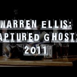 Warren Ellis: Captured Ghosts Kickstarter and Trailer