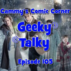Cammy's Comic Corner – Geeky Talky – Episode 105